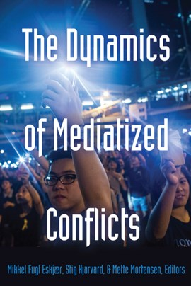 The dynamics of mediatized conflicts by Mikkel Fugl Eskjær