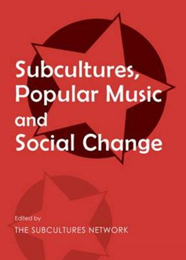 Subcultures, popular music and social change by The Subcultures Network