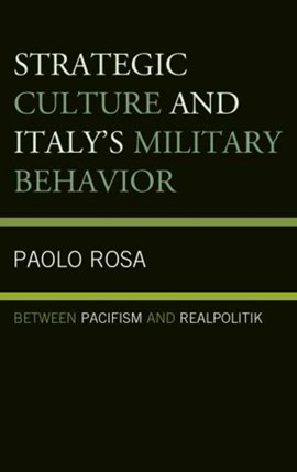 Strategic culture and Italy's military behavior by Paolo Rosa