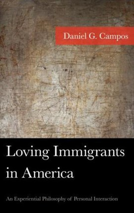 Loving immigrants in America by Daniel Campos