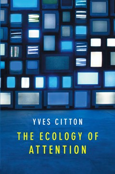 The ecology of attention by Yves Citton