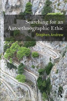 Searching for an autoethnographic ethic by Stephen Andrew