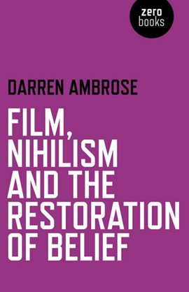 Film, nihilism and the restoration of belief by Darren Ambrose