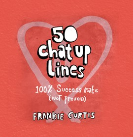 50 chat-up lines by Frankie Curtis