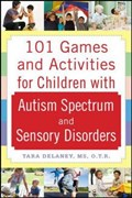 101 games and activities for children with autism, Asperger's, and sensory processing disorders