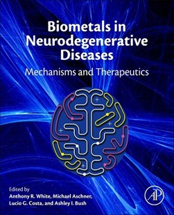 Biometals in neurodegenerative diseases by Anthony R White