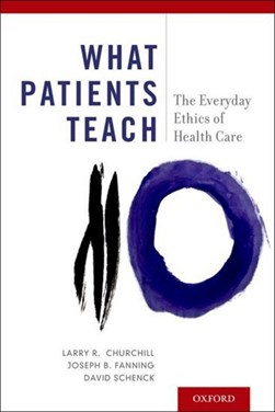 What patients teach by Larry R. Churchill