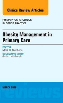 Obesity management in primary care, an issue of primary care by Mark B. Stephens