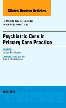 Psychiatric care in primary care practice by Janet R. Albers