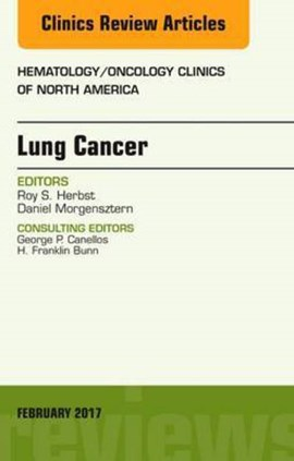 Lung Cancer, An Issue of Hematology/Oncology Clinics by Roy S. Herbst