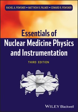 Essentials of nuclear medicine physics and instrumentation by Rachel A Powsner