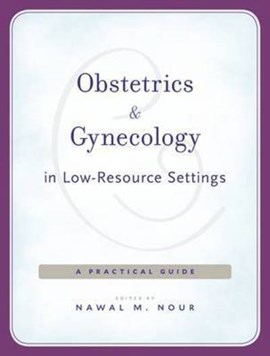 Obstetrics and gynecology in low-resource settings by Nawal M. Nour