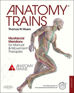 Anatomy Trains Myofascial Meridians for Manual and Movement by Thomas W Myers