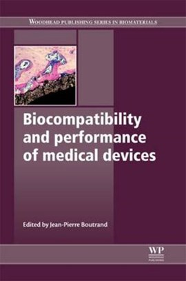 Biocompatibility and performance of medical devices by Jean-Pierre Boutrand