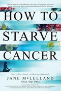 How To Starve Cancer ...without starving yourself