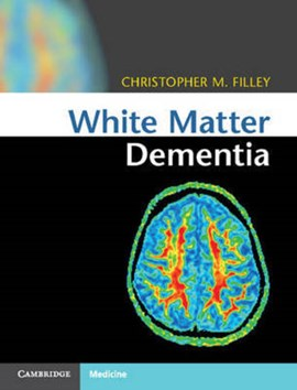 White matter dementia by Christopher M. Filley