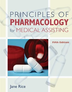 Principles of pharmacology for medical assisting by Jane Rice