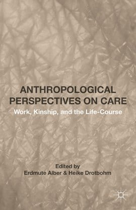 Anthropological perspectives on care by Erdmute Alber