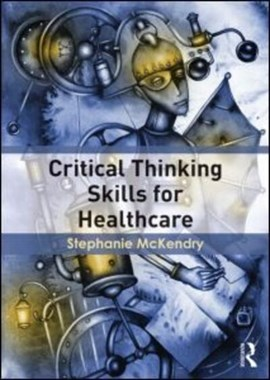 Critical thinking skills for healthcare by Stephanie McKendry