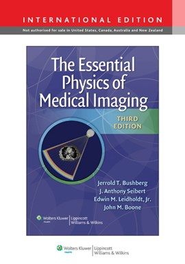 The essential physics of medical imaging by Jerrold T Bushberg