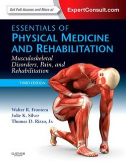 Essentials of physical medicine and rehabilitation by Walter R Frontera