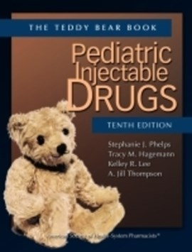 Pediatric Injectable Drugs (The Teddy Bear Book) by Stephanie J. Phelps