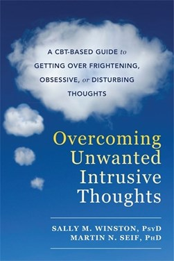 Overcoming unwanted intrusive thoughts by Sally Winston