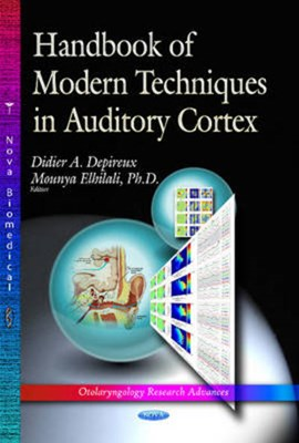 Handbook of modern techniques in auditory cortex by Didier A Depireux