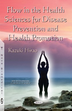 Flow in the health sciences for disease prevention and health promotion by Kazuki Hirao