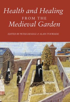 Health and healing from the medieval garden by Peter Dendle