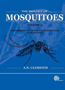 The biology of mosquitoes. Volume 3 Transmission of viruses and interactions with bacteria by Alan Clements