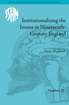 Institutionalizing the insane in nineteenth-century England by Anna Shepherd
