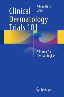 Clinical Dermatology Trials 101 by Adnan Nasir