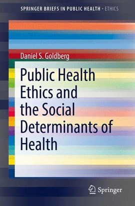 Public Health Ethics and the Social Determinants of Health. SpringerBriefs in Public Health Ethics by Daniel S. Goldberg