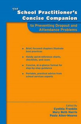 The school practitioner's concise companion to preventing dropout and attendance problems by Cynthia Franklin