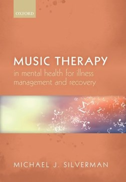 Music therapy in mental health for illness management and recovery by Michael J Silverman