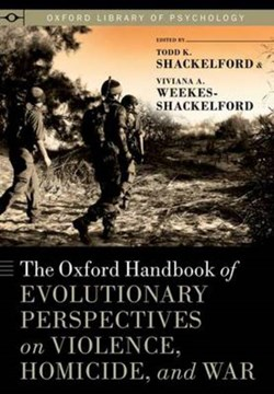 The Oxford handbook of evolutionary perspectives on violence, homicide, and war by Todd K. Shackelford