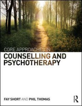 Core approaches in counselling and psychotherapy by Fay Short