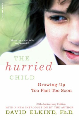 The hurried child by David Elkind