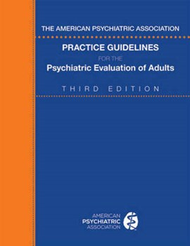 The American Psychiatric Association practice guidelines for the psychiatric evaluation of adults by American Psychiatric Association