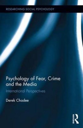Psychology of fear, crime, and the media by Derek Chadee