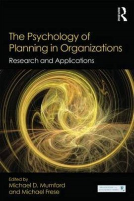 The psychology of planning in organizations by Michael D. Mumford