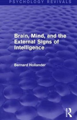Brain, Mind, and the External Signs of Intelligence by Bernard Hollander