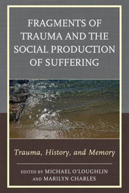 Fragments of Trauma and the Social Production of Suffering by Michael O'Loughlin