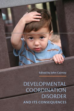 Developmental Coordination Disorder and its Consequences by John Cairney
