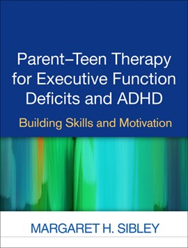 Parent-teen therapy for executive function deficits and ADHD by Margaret H Sibley