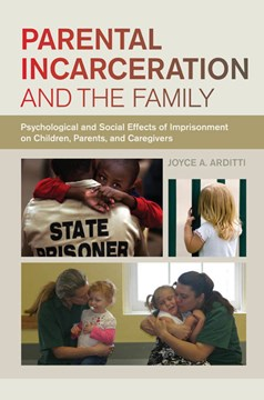 Parental incarceration and the family by Joyce A Arditti