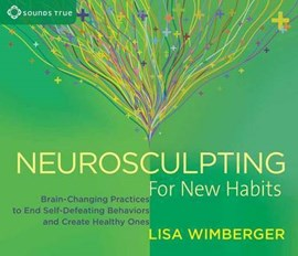 Neurosculpting for new habits by Lisa Wimberger