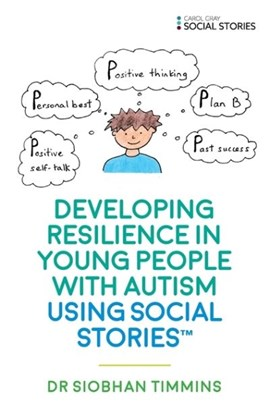 Developing resilience in young people with autism using Social Stories by Siobhan Timmins