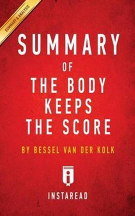 Summary of the Body Keeps the Score by Instaread Summaries